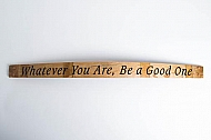 Whatever You Are, Be a Good One Sign